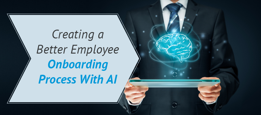Creating a Better Employee Onboarding Process With AI