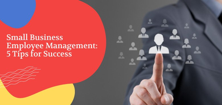 Learn more about small business employee management tips.