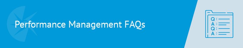Here are some of the frequently asked questions about performance management.